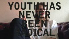 YOUTH HAS NEVER BEEN RADICAL, 2013 (Excerpt)